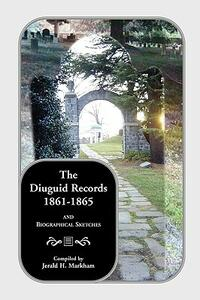 The Diuguid Records, 1861-1865, and Biographical Sketches - Jerald H Markham,Jerry H Markham - cover