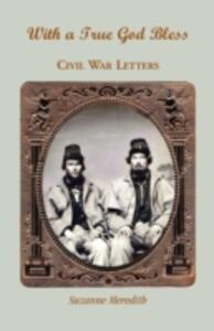 With a True God Bless: Civil War Letters - Suzanne Meredith - cover