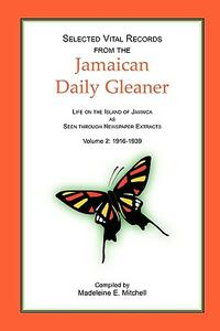 Selected Vital Records from the Jamaican Daily Gleaner: Life on the Island of Jamaica as Seen Through Newspaper Extracts, Volume 2: 1916-1939 - Madeleine E Mitchell - cover