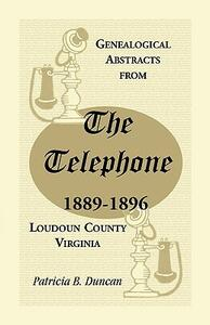 Genealogical Abstracts from the Telephone, 1889-1896, Loudoun County, Virginia - Patricia B Duncan - cover