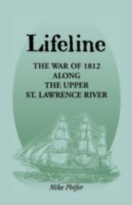 Lifeline: The War of 1812 Along the Upper St. Lawrence River - Mike Phifer - cover