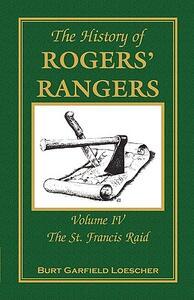 The History of Rogers' Rangers: Volume 4, the St. Francis Raid - Burt Garfield Loescher - cover