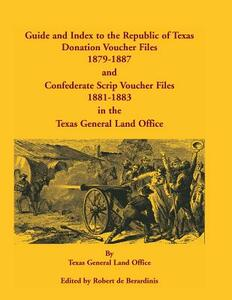 Guide and Index to the Republic of Texas Donation Voucher Files, 1879-1887, and Confederate Script Voucher Files, 1881-1883, in the Texas General Land - Texas General Land Office,Robert De Berardinis - cover