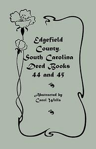 Edgefield County, South Carolina Deed Books 44 and 45, Recorded 1829-1832 - Carol Wells - cover