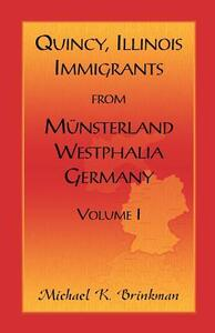 Quincy, Illinois, Immigrants from Munsterland, Westphalia, Germany: Volume I - Michael K Brinkman - cover