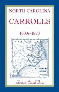 North Carolina Carrolls, 1600s-1850 - Elizabeth Carroll Foster - cover