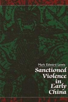 Sanctioned Violence in Early China - Mark Edward Lewis - cover