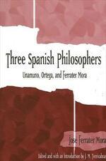 Three Spanish Philosophers: Unamuno, Ortega, Ferrater Mora