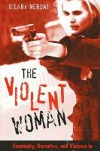 Foto Cover di The Violent Woman: Femininity, Narrative, and Violence in Contemporary American Cinema, Libri inglese di Hilary Neroni, edito da State University of New York Press