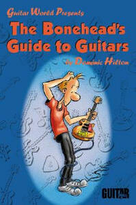 Guitar World Presents: The Bonehead's Guide to Guitars - Dominic Hilton - cover