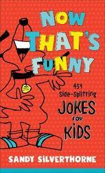 Now That's Funny: 451 Side-Splitting Jokes for Kids