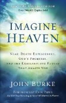 Imagine Heaven: Near-Death Experiences, God's Promises, and the Exhilarating Future That Awaits You - John Burke - cover
