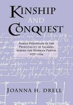 Kinship and Conquest: Family Strategies in the Principality of Salerno during the Norman Period, 1077-1194