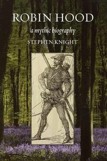 Robin Hood: A Mythic Biography - Stephen Knight - cover
