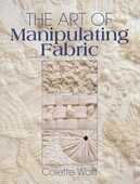Libro in inglese The Art of Manipulating Fabric Collette Wolff