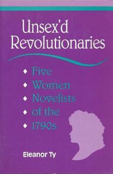 Unsex'd Revolutionaries: Five Women Novelists of the 1790's - Eleanor Ty - cover