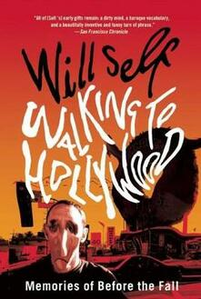 Walking to Hollywood: Memories of Before the Fall - Will Self - cover