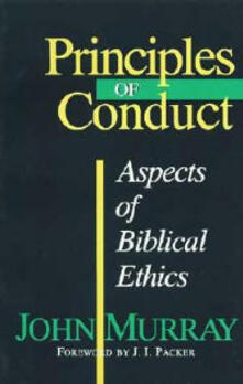 Principles of Conduct: Aspects of Biblical Ethics - John Murray - cover