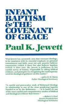 Infant Baptism and the Covenant of Grace: An Appraisal of the Argument That as Infants Were Once Circumcised, So They Should Now be Baptized - Paul King Jewett - cover