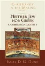 Neither Jew nor Greek: A Contested Identity (Christianity in the Making, Volume 3)