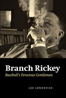 Branch Rickey: Baseball's Ferocious Gentleman - Lee Lowenfish - cover