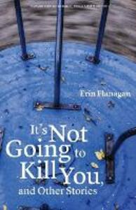 It's Not Going to Kill You, and Other Stories - Erin Flanagan - cover