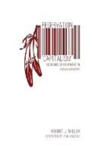 "Reservation ""Capitalism"": Economic Development in Indian Country - Robert J. Miller - cover"
