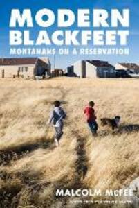 Modern Blackfeet: Montanans on a Reservation - Malcolm McFee - cover