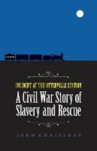 Incident at the Otterville Station: A Civil War Story of Slavery and Rescue - John Christgau - cover