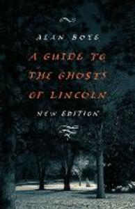 A Guide to the Ghosts of Lincoln - Alan Boye - cover