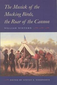 The Musick of the Mocking Birds, the Roar of the Cannon: The Civil War Diary and Letters of William Winters - William Winters - cover
