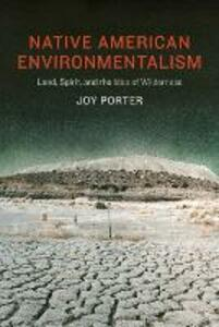 Native American Environmentalism: Land, Spirit, and the Idea of Wilderness - Joy Porter - cover