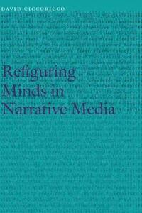 Refiguring Minds in Narrative Media - David Ciccoricco - cover