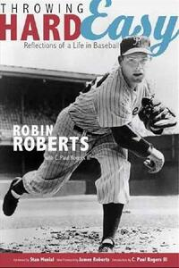 Throwing Hard Easy: Reflections on a Life in Baseball - Robin Roberts,C. Paul Rogers - cover