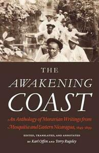 The Awakening Coast: An Anthology of Moravian Writings from Mosquitia and Eastern Nicaragua, 1849-1899 - cover