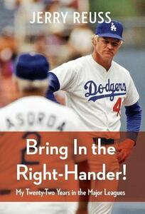 Bring In the Right-Hander!: My Twenty-Two Years in the Major Leagues - Jerry Reuss - cover