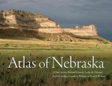 Atlas of Nebraska - J. Clark Archer,Richard Edwards,Leslie M. Howard - cover