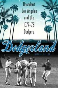 Dodgerland: Decadent Los Angeles and the 1977-78 Dodgers - Michael Fallon - cover