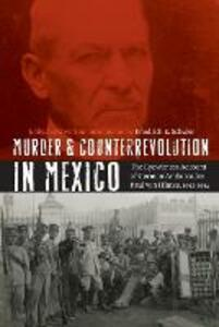 Murder and Counterrevolution in Mexico: The Eyewitness Account of German Ambassador Paul von Hintze, 1912-1914 - cover