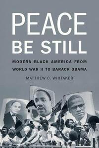 Peace Be Still: Modern Black America from World War II to Barack Obama - Matthew C. Whitaker - cover