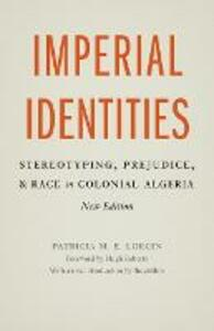 Imperial Identities: Stereotyping, Prejudice, and Race in Colonial Algeria, New Edition - Patricia M. E. Lorcin - cover
