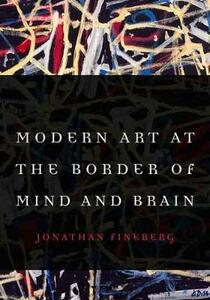 Modern Art at the Border of Mind and Brain - Jonathan Fineberg - cover