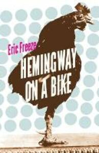 Hemingway on a Bike - Eric Freeze - cover