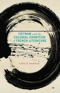 Vietnam and the Colonial Condition of French Literature - Leslie Barnes - cover