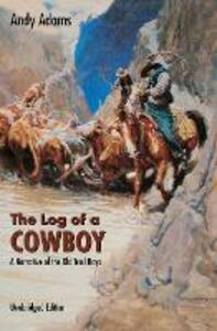 The Log of a Cowboy: A Narrative of the Old Trail Days - Andy Adams - cover