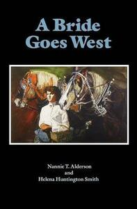 A Bride Goes West - Nannie T. Alderson,Helena Huntington Smith - cover