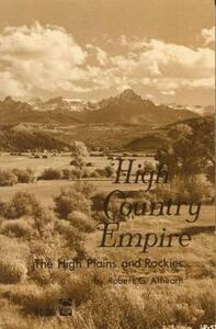 High Country Empire: The High Plains and Rockies - Robert G. Athearn - cover