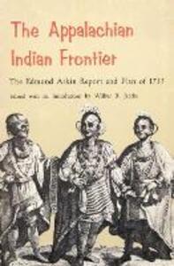 The Appalachian Indian Frontier: Edmond Atkin Report and Plan of 1755 - Edmond Atkin - cover
