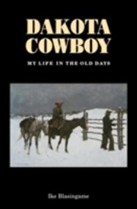 Dakota Cowboy: My Life in the Old Days - Ike Blasingame - cover