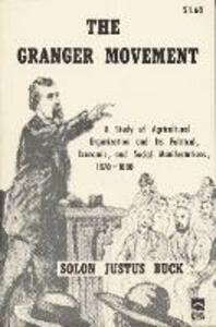 Granger Movement: A Study of Agricultural Organization and Its Political, Economic and Social Manifestations, 1870-80 - Solon Justus Buck - cover